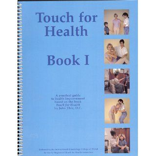 Touch for Health A Practical Guide to Natural Health (Book I