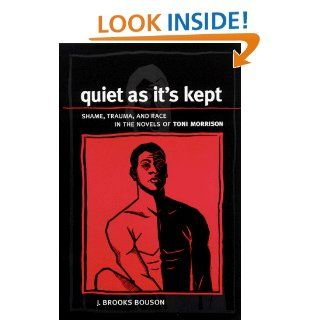Quiet as Its Kept: Shame, Trauma, and Race in the Novels of Toni