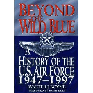 Beyond the Wild Blue A History of the U.S. Air Force, 1947 1997