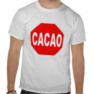 Cacao Stop Sign T Shirt