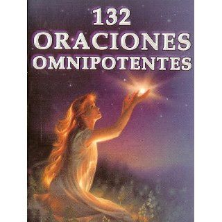 132 Oraciones Omnipotentes. La Fe en la Oracion (Spanish Edition