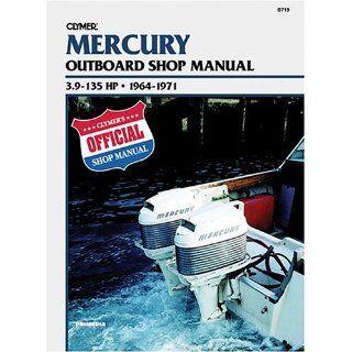 Mercury Outboard Shop Manual: 3.9 135 Hp . 1964 1971: Clymer
