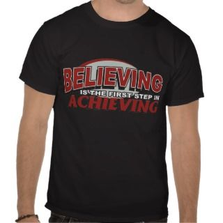 Believing is the First Step Tshirt