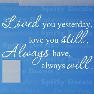 Loved You Yesterday Love You Still Always Quote Vinyl Wall Decal Decor