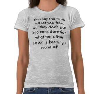 They say the truth will set you free, but they tshirt