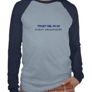 Trust Me Im an Event Organizer Tshirts