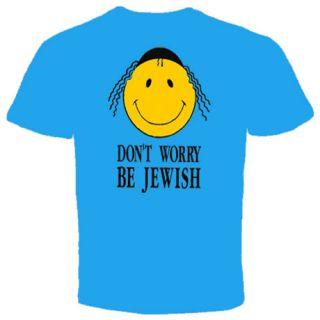 Dont Worry Be Jewish Israel Humor Judaica New T Shirt