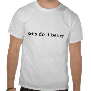 Brits do it better tshirt