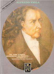 Dr Jose Gaspar Rodriguez de Francia Book Libro Paraguay History Alfredo Viola