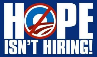 3x5 in Hope Isnt Hiring Bumper Sticker   decal anti jobs nobama anti