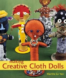 Making Creative Cloth Dolls by Marthe Le Van 2002, Paperback