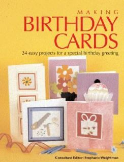Making Birthday Cards 24 Easy Projects for a Special Birthday Greeting