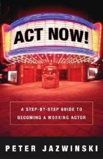 Act Now A Step by Step Guide to Becoming a Working Actor by Peter