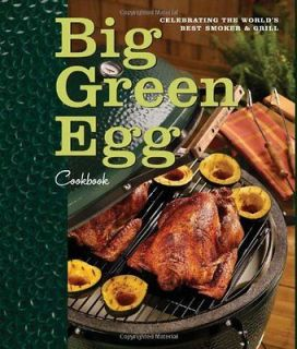 Big Green Egg Cookbook Celebrating the Worlds Best Smoker & Grill