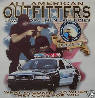 POLICE LAW ENFORCEMENT WHAT U GONNA DO WHEN THEY SHIRT